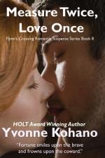Measure Twice, Love Once: Flynn's Crossing Romantic Suspense Series Book 8