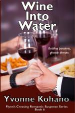 Wine Into Water: Flynn's Crossing Romantic Suspense Series Book 6